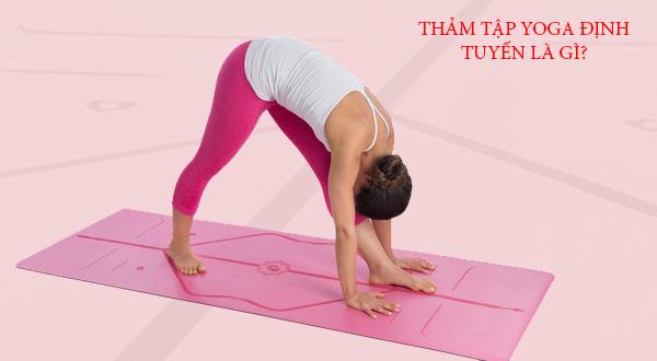 Thảm tập Yoga định tuyến là gì ?