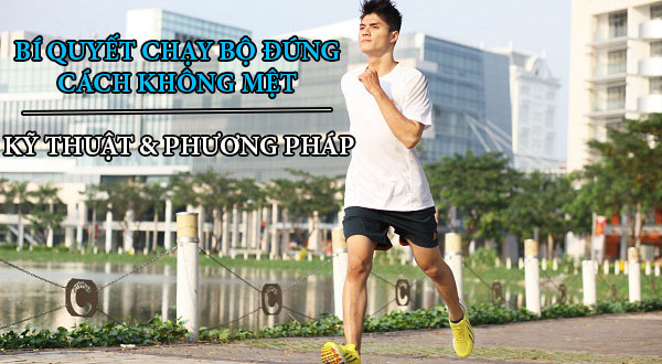 Bí quyết chạy bộ đúng cách không mệt