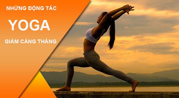 Những tư thế yoga giảm căng thẳng hiệu quả